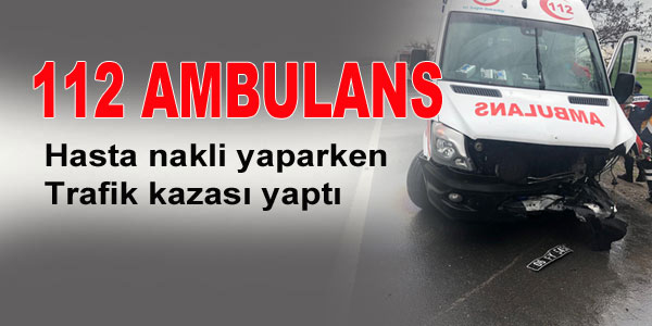 Hasta nakli yapan Ambulans kaza yaptı